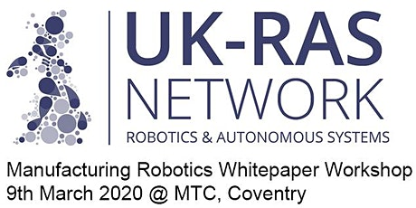 UK-RAS Manufacturing Robotics White Paper Workshop - 9th March - 10:30 (start) tickets