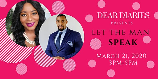 Dear Diaries Presents:  Let the Man Speak