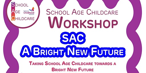 SAC Workshop - 'Taking School Age Childcare towards a Bright New Future'