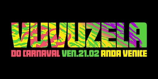 VUVUZELA DO CARNAVAL - VEN.21.02 - Anda Venice
