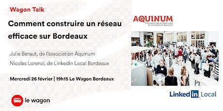 Wagon Talk: Comment construire un réseau efficace sur Bordeaux en 2020 billets