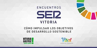 Encuentros SER Vitoria: Cómo impulsar los Objetivos de Desarrollo Sostenible