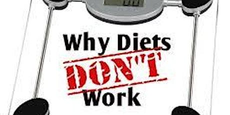 Why diets do not work and what to do instead! Waarom dieeten niet werkt . tickets