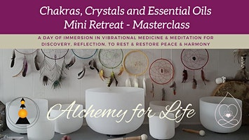 Chakras, Crystals & Essential Oils - A Mini Retreat Masterclass