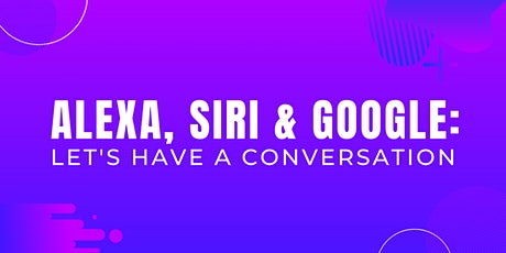 Alexa, Siri & Google: Let's Have a Conversation tickets