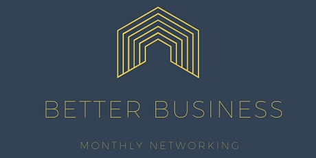 Better Business - Monthly Networking tickets