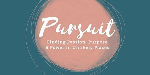 Pursuit: Finding Passion, Purpose & Power in Unlikely Places