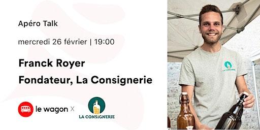ApéroTalk avec Franck Royer, CEO de la Consignerie