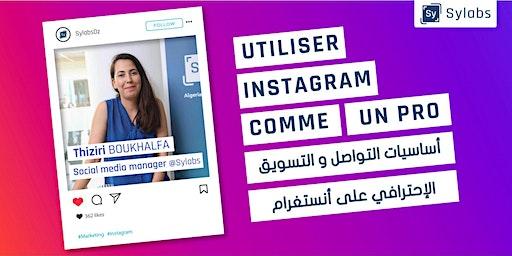 Utiliser Instagram comme un pro - أساسيات التواصل و التسويق الإحترافي على أنستغرام