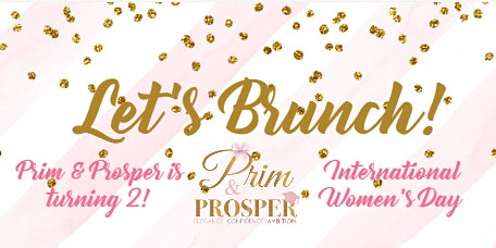 Prim & Prosper, Inc. 2 Year Anniversary & International Women's Day Brunch