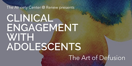 Clinical Engagement with Adolescents:  The Art of Defusion (3 hour CEU) tickets