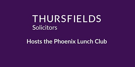 Thursfields Solicitors host the Phoenix Lunch Club tickets