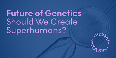 Future of Genetics: Should We Create Superhumans? tickets
