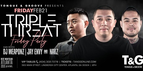 TRIPLE THREAT with DJs Weaponz, Jay Envy and NAKZ at Tongue and Groove! tickets