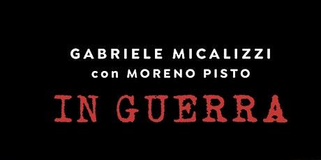 """Presentazione  libro """"In Guerra"""" di Gabriele Micalizzi con Moreno Pisto biglietti"""