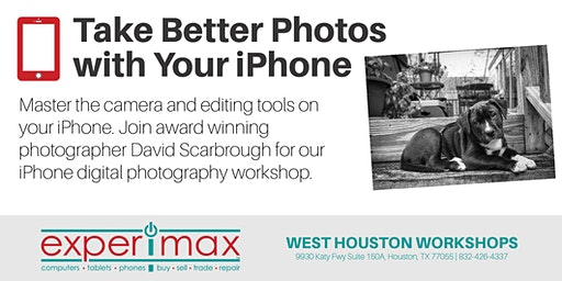 Take Better Photos With Your iPhone Free Workshop - Experimax West Houston