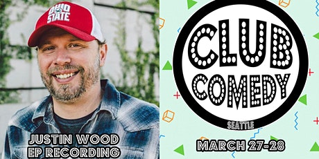 Justin Wood EP Recording at  Club Comedy Seattle March 27-28, 2020 tickets