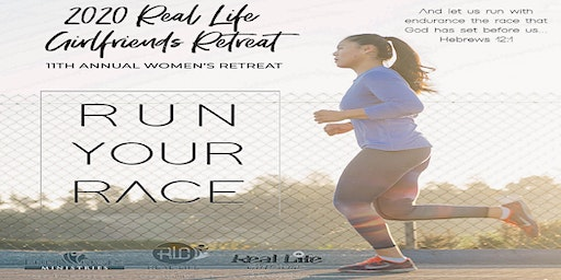 11th Annual Real Life Girlfriends Retreat - RUN YOUR RACE