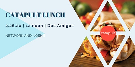 Catapult Lunch @ Dos Amigos 2/26/20 tickets
