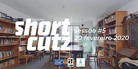 Cópia de Shortcutz Cascais - Sessão #5 tickets