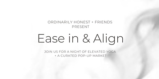 Ease in & Align w/Ordinarily Honest & Friends
