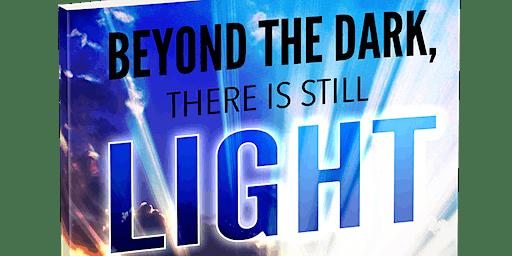 Beyond The Dark There's Still Light!