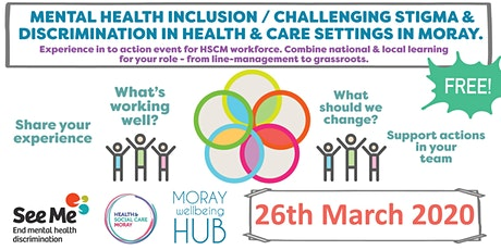 Mental Health inclusion / Challenging stigma and discrimination in health and care settings in Moray. Experience into action event for HSCM workforce: Moray College (AGBC), 2-4.30pm 26th March 2020 tickets