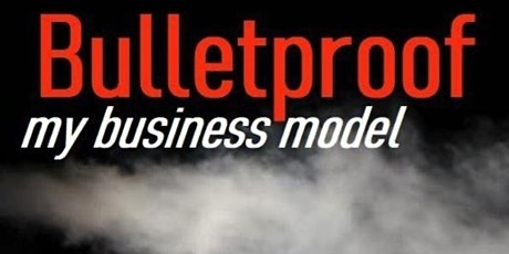 Bulletproof my Business Model supported by AZ Founders Guild tickets