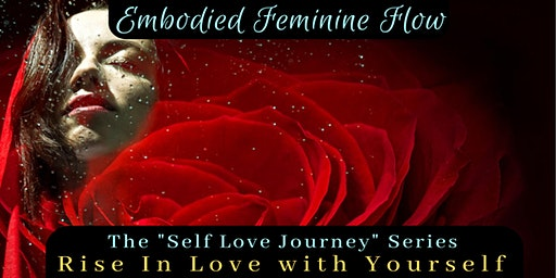 Rise in Love With Yourself - Embodied Feminine Flow - Self Love Journey  AM