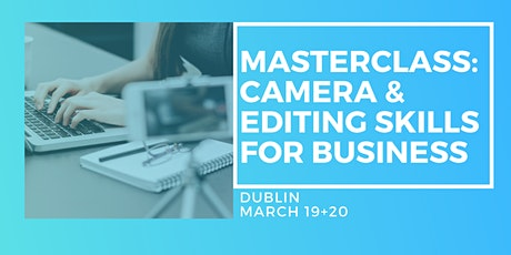Masterclass in Camera & Editing Skills - Two Day Workshop, Dublin tickets