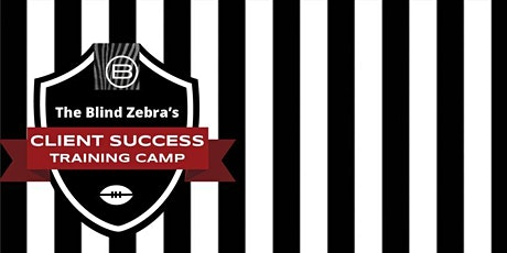 Blind Zebra's Training Camp for Client Success | OFFICIAL LAUNCH tickets