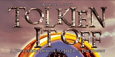 Tolkien It Off : a burlesque tribute to LOTR & The Hobbit tickets