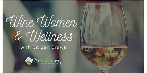 Wine, Women and Wellness with Dr. Jen Drews