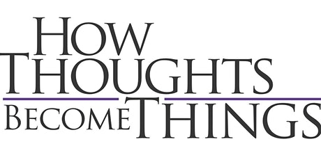 HOW THOUGHTS BECOME THINGS MOVIE tickets