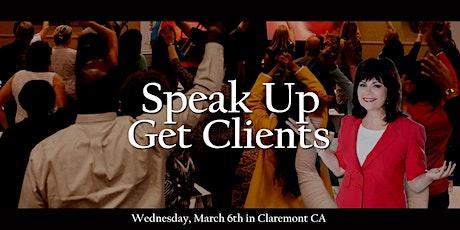 """""""Speak Up Get Clients"""" 1-Day Live Seminar, Claremont, CA tickets"""