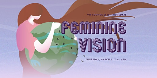 "VIP Lounge at 1st Thursdays: ""FEMININE VISION"""