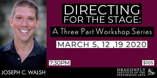 DIRECTING FOR THE STAGE: 3 week course taught by: JOSEPH WALSH