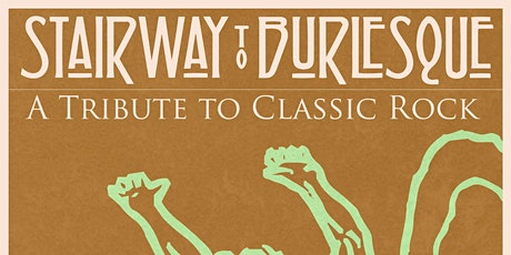 Stairway to Burlesque - Tribute to Classic Rock tickets