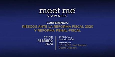 RIESGOS ANTE LA REFORMA FISCAL 2020, Y REFORMA PENAL-FISCAL boletos
