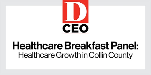 D CEO Breakfast Panel: Healthcare Growth in Collin County