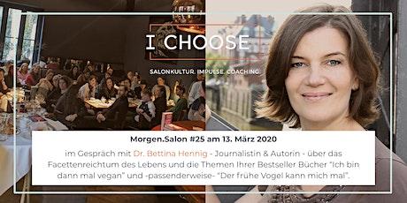Morgen.Salon #25: im Gespräch mit Dr. Bettina Hennig und dem frühen Vogel Tickets