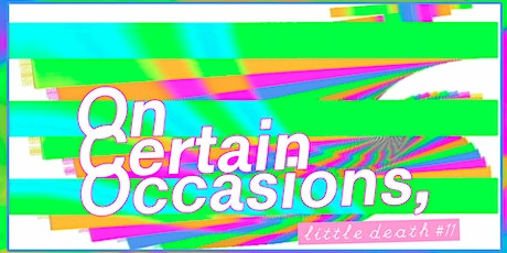little death #12: On Certain Occasions, tickets