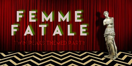 Femme Fatale's: Twin Peaks Enter the Red Room Party! tickets