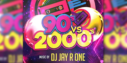 90's VS. 2000's w/DJ Jay R One