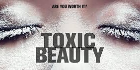 """Toxic Beauty"" Award-winning Documentary Screening and Discussion"