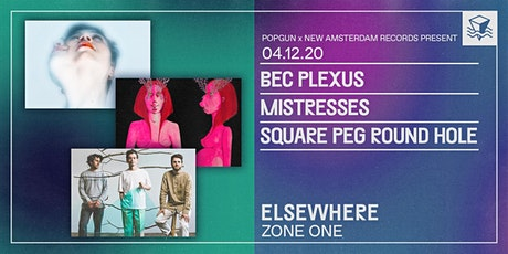 PopGun x New Amsterdam Present: Bec Plexus, Mistresses, Square Peg Round Hole @ Elsewhere (Zone One) tickets