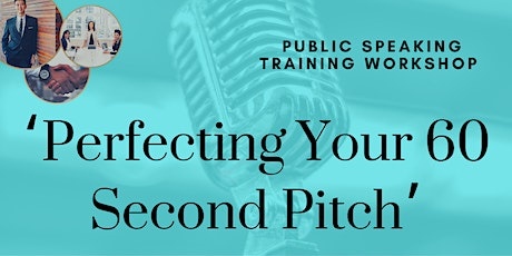 Perfecting your 60 second Pitch - Public Speaking Workshop tickets
