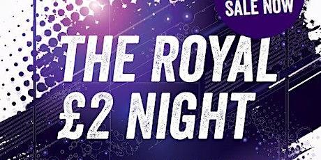 Royal 2020 £2 nite tickets