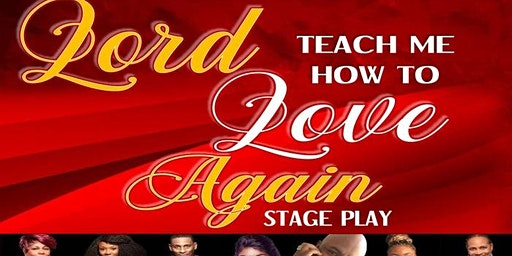Lord, Teach Me How to Love Again Stage Play