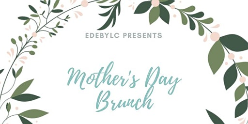 EDEbyLC Presents...A Mother's Day Brunch